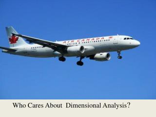 Who Cares About  Dimensional Analysis ?