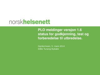 PLO meldinger versjon 1.6 status for godkjenning, test og forberedelse til utbredelse.