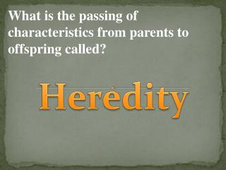 What is the passing of characteristics from parents to offspring called?