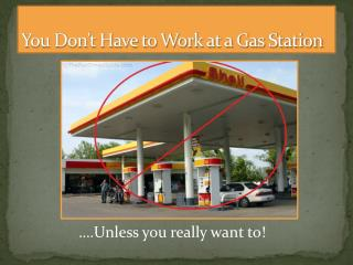 You Don't Have to Work at a Gas Station
