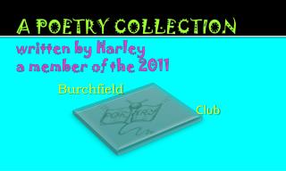 A POETRY COLLECTION  written by Harley a member of the 2011