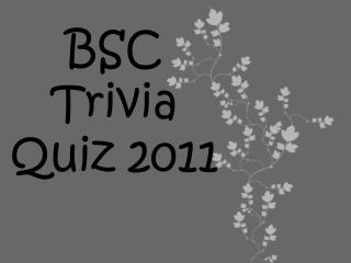 BSC Trivia Quiz 2011