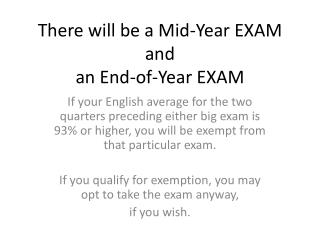 There will be a Mid-Year EXAM and  an End-of-Year EXAM