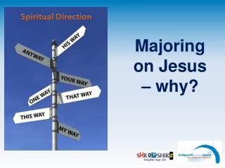 Majoring  on Jesus  –  why?