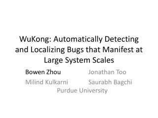WuKong : Automatically  Detecting and  Localizing Bugs that Manifest  at Large  System Scales