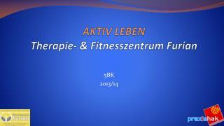 AKTIV LEBEN Therapie-  &  Fitnesszentrum  Furian