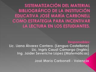 Lic. Liana Álvarez Cantero. (Lengua Castellana) Lic. Ingris Causil Camargo (Inglés)