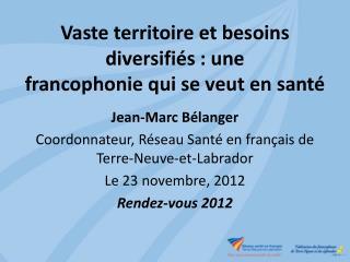 Vaste  territoire et besoins diversifiés : une francophonie qui se veut en santé