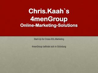 C hris .Kaah `s 4menGroup Online -Marketing-Solutions