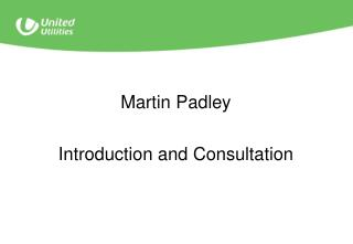 Martin PadleyIntroduction and Consultation