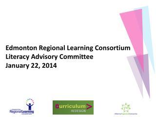 Edmonton Regional Learning Consortium  Literacy Advisory Committee January 22, 2014