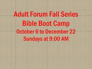 Adult Forum Fall Series Bible Boot  Camp October 6 to December 22 Sundays at 9:00 AM