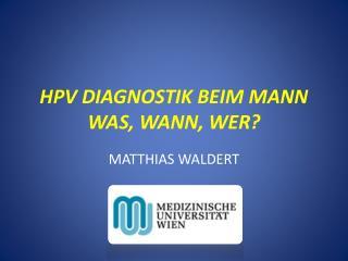 HPV Diagnostik beim Mann Was, Wann, Wer?