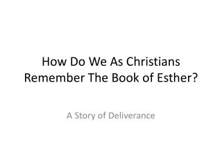 How Do We As Christians Remember The Book of Esther?
