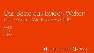 Das Beste aus beiden Welten Office 365 und Windows Server 2012