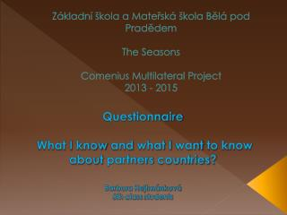 Questionnaire What  I  know and what  I  want  to  know about partners countries ?