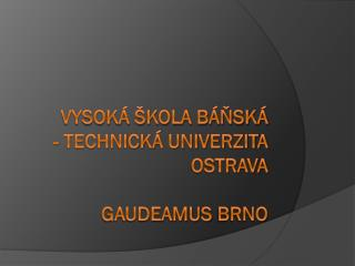 Vysok� �kola b�?sk� - Technick� univerzita Ostrava Gaudeamus  brno