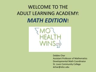 WELCOME TO THE  ADULT LEARNING ACADEMY:  MATH EDITION !