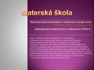 Materská škola so školským vzdelávacím programom  Grobček  sa hrá a spoznáva svet