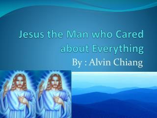Jesus the Man who Cared about Everything