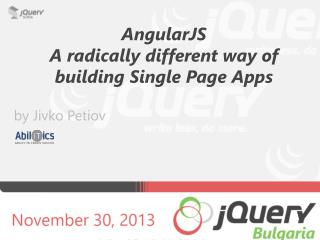 AngularJS A  radically different way of building Single Page  Apps