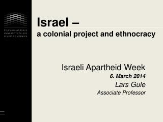 Israel �  a colonial project and ethnocracy