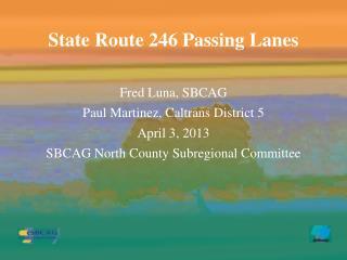 Fred Luna, SBCAG Paul Martinez,  Caltrans District  5 April 3, 2013