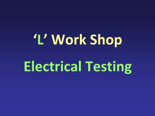 ' L ' Work  Shop Electrical Testing