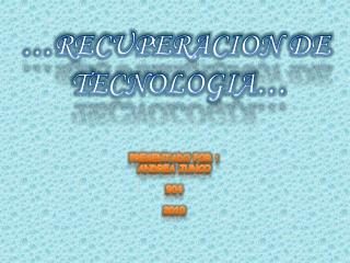 …RECUPERACION DE  TECNOLOGIA…