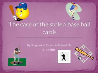 The case of the stolen base ball cards