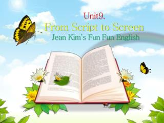 Unit9.  From Script to Screen  Jean Kim�s Fun  Fun  English