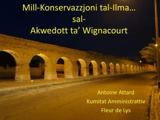 Mill- Konservazzjoni tal-Ilma �  sal - Akwedott ta�  Wignacourt