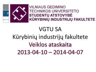 VGTU SA  K ūrybinių industrijų fakultete Veiklos ataskaita 201 3 - 04 - 10  – 201 4 -0 4 - 07