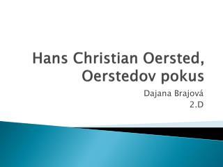Hans Christian Oersted ,  Oerstedov  pokus