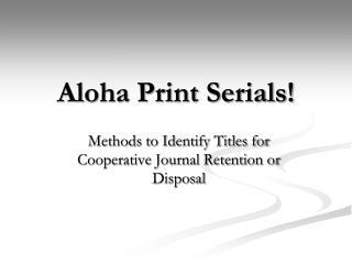 Aloha Print Serials!