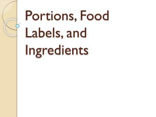 Portions, Food Labels, and Ingredients