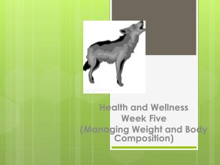 Health and Wellness Week Five (Managing Weight and Body Composition)