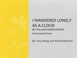 I wandered lonely as a cloud By: William  wordsworth