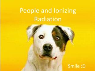 People and Ionizing  Radiation