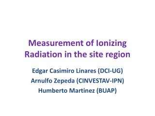 Measurement of Ionizing Radiation in the site region