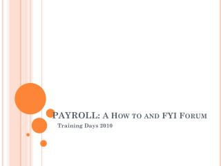 PAYROLL:  A How to and FYI Forum