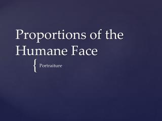 Proportions of the Humane Face