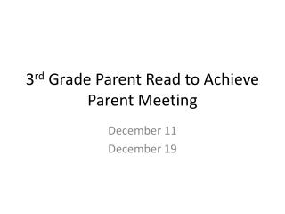 3 rd  Grade Parent Read to Achieve Parent Meeting