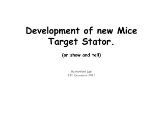 Development of new Mice Target Stator. (or show and tell)