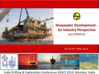 Deepwater Development - An Industry Perspective  Juju Mathew