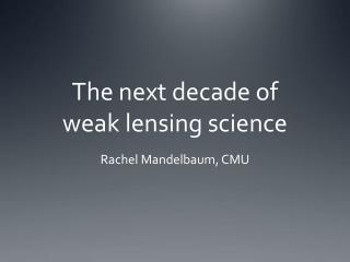 The next decade of  weak  lensing  science