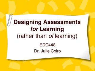 Designing Assessments  for  Learning (rather than  of  learning)