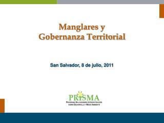 Manglares y  Gobernanza Territorial San Salvador, 8 de julio, 2011