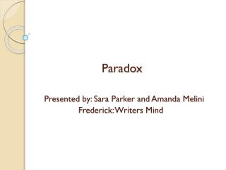 Paradox Presented by: Sara Parker and Amanda Melini 	         Frederick: Writers Mind