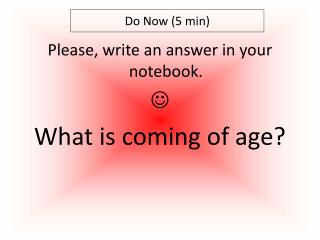Please, write an answer in your notebook.  What is  coming of age?